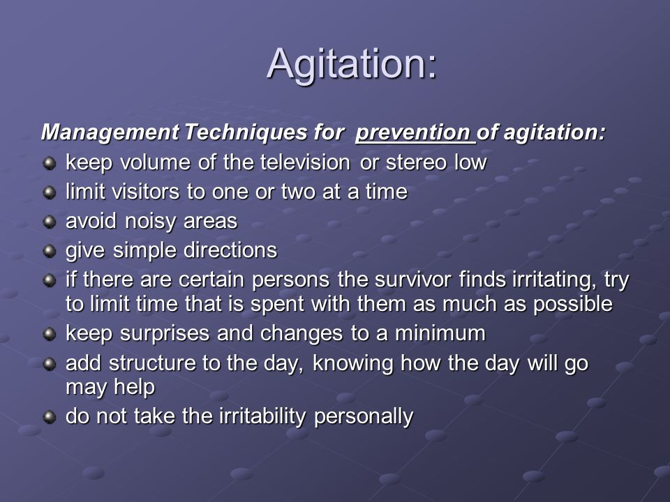 Agitation: Management Techniques for prevention of agitation: