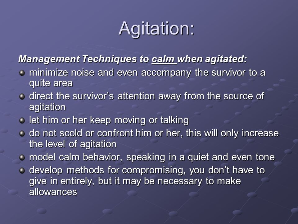 Agitation: Management Techniques to calm when agitated: