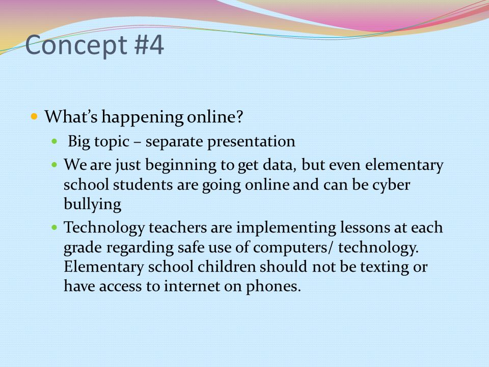 Concept #4 What's happening online Big topic – separate presentation