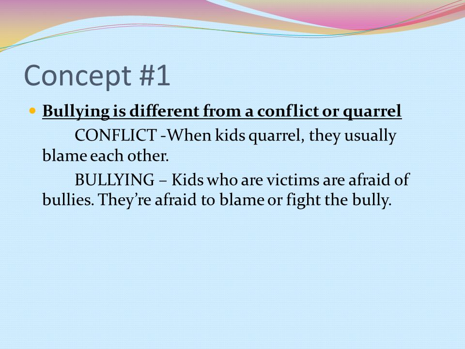 Concept #1 Bullying is different from a conflict or quarrel