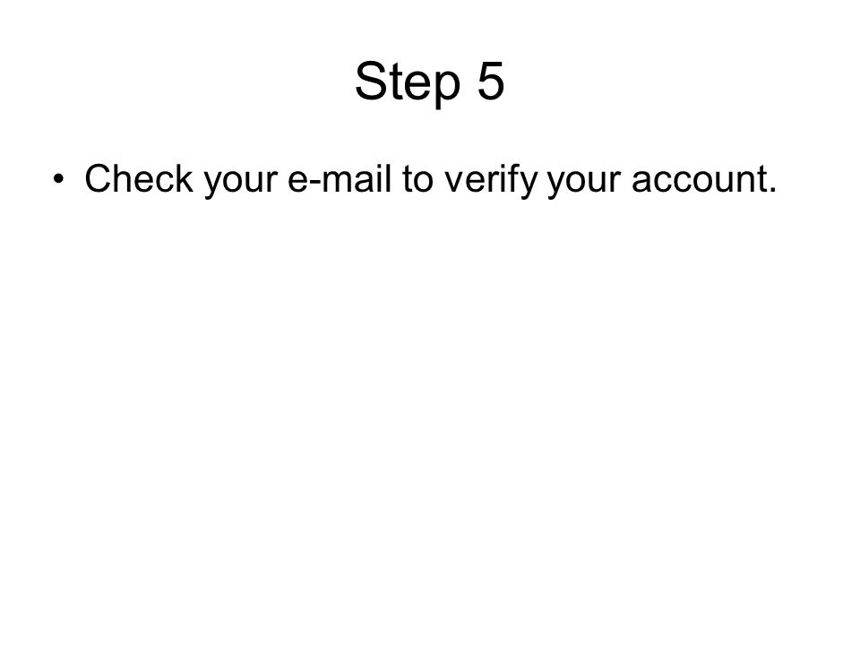 Step 5 Check your  to verify your account.