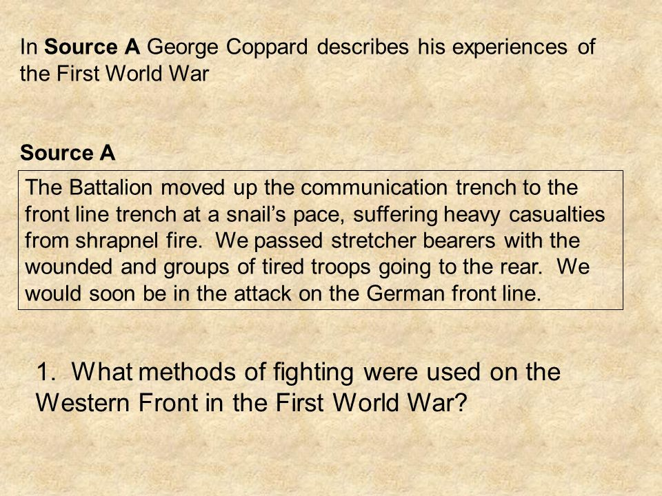 In Source A George Coppard describes his experiences of the First World War