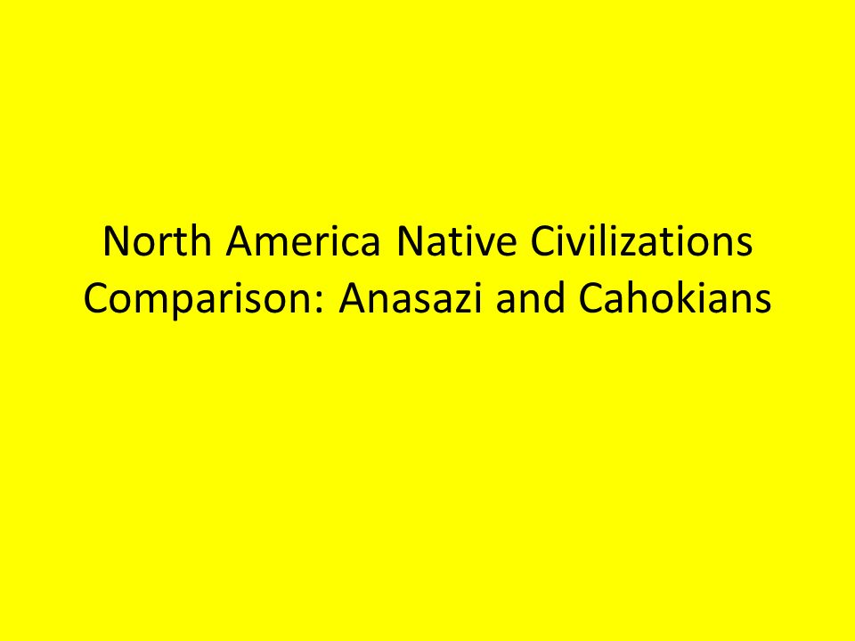 North America Native Civilizations Comparison: Anasazi and Cahokians