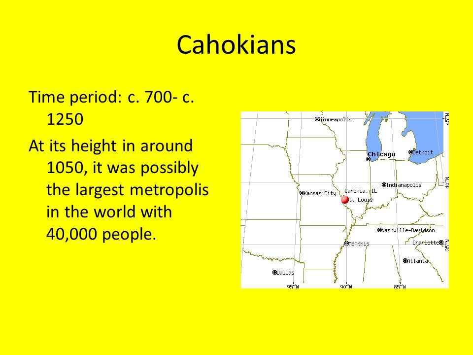 Cahokians Time period: c. 700- c.