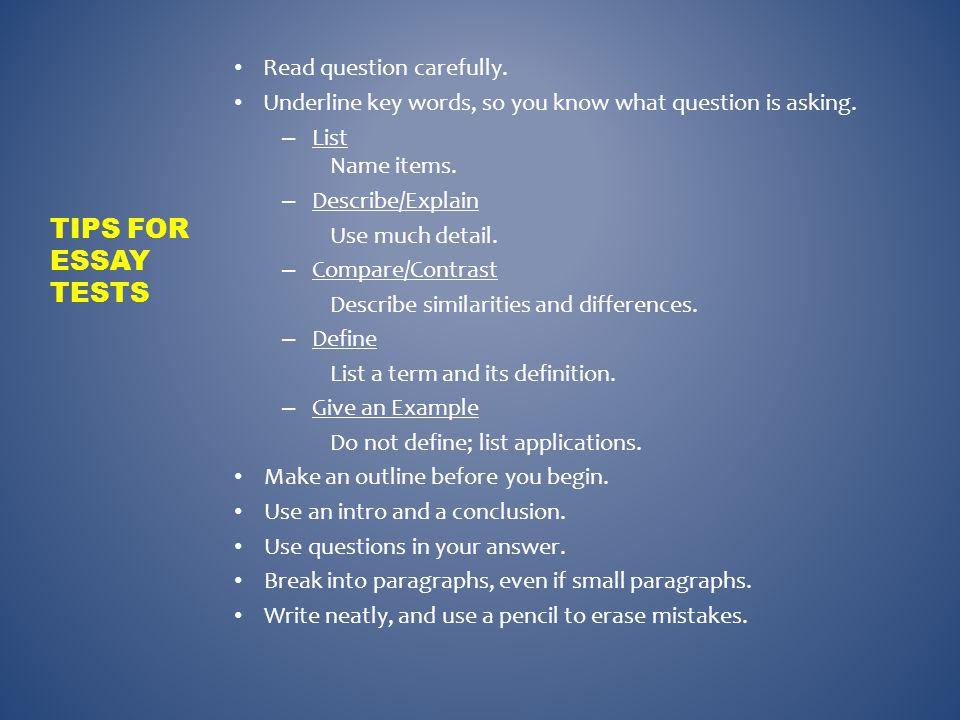 Tips for Essay Tests Read question carefully.