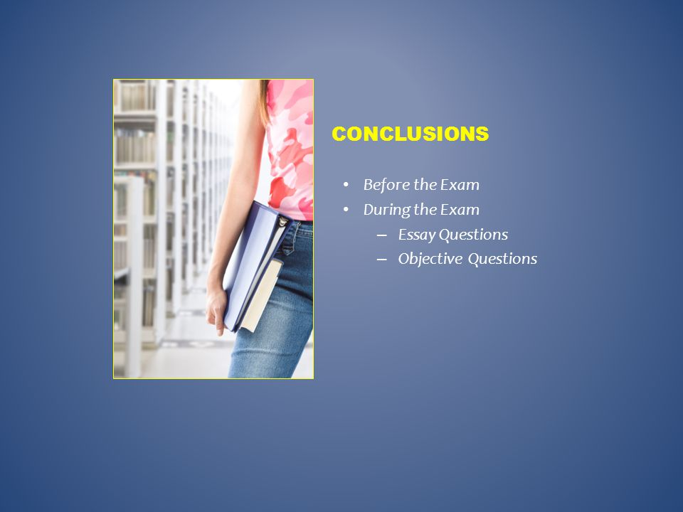 Conclusions Before the Exam During the Exam Essay Questions