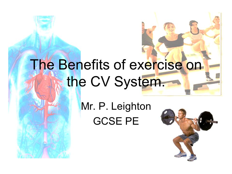The Benefits of exercise on the CV System.
