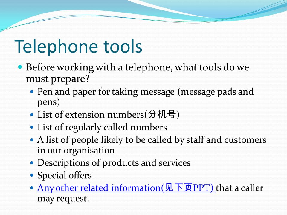 Telephone tools Before working with a telephone, what tools do we must prepare Pen and paper for taking message (message pads and pens)