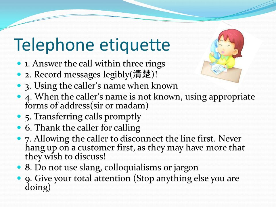 Telephone etiquette 1. Answer the call within three rings