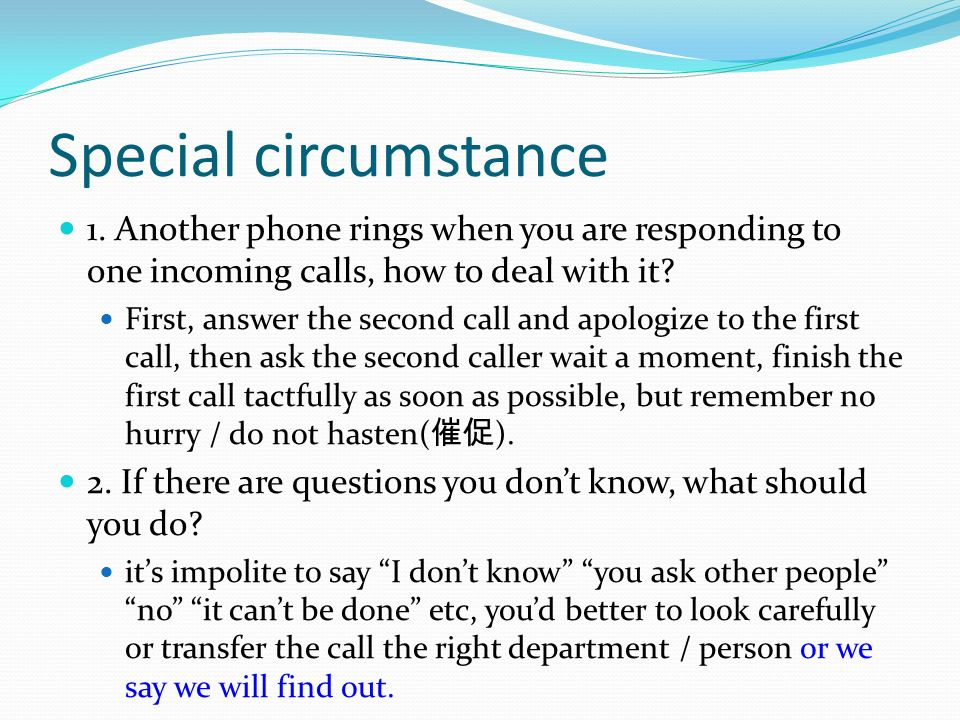 Special circumstance 1. Another phone rings when you are responding to one incoming calls, how to deal with it