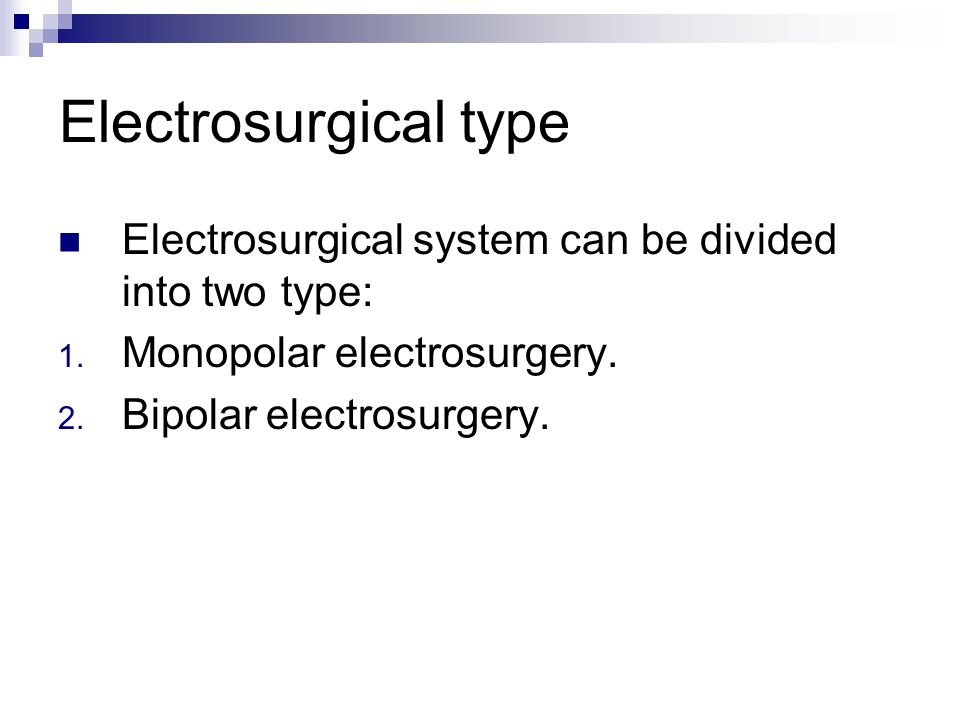 Electrosurgical type Electrosurgical system can be divided into two type: Monopolar electrosurgery.
