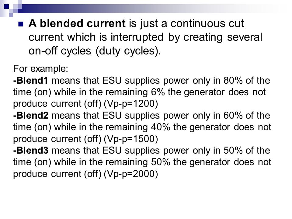 A blended current is just a continuous cut current which is interrupted by creating several on-off cycles (duty cycles).
