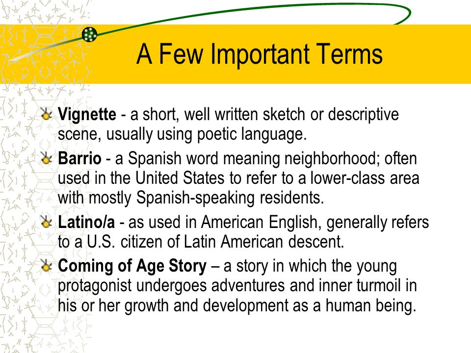 A Few Important Terms Vignette - a short, well written sketch or descriptive scene, usually using poetic language.