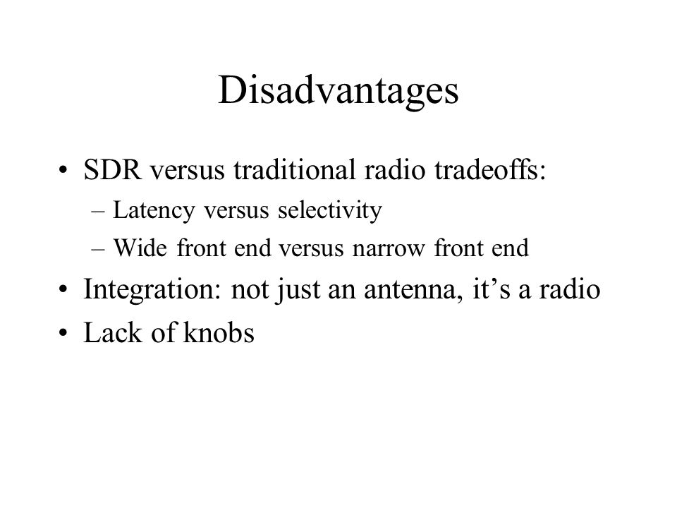 Disadvantages SDR versus traditional radio tradeoffs: