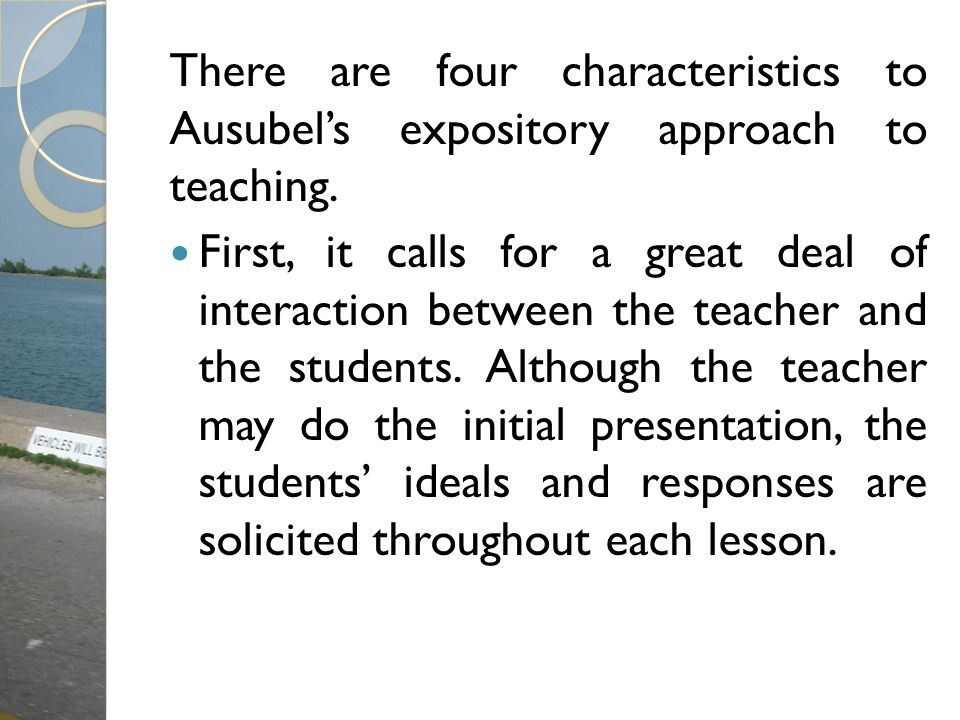 There are four characteristics to Ausubel's expository approach to teaching.