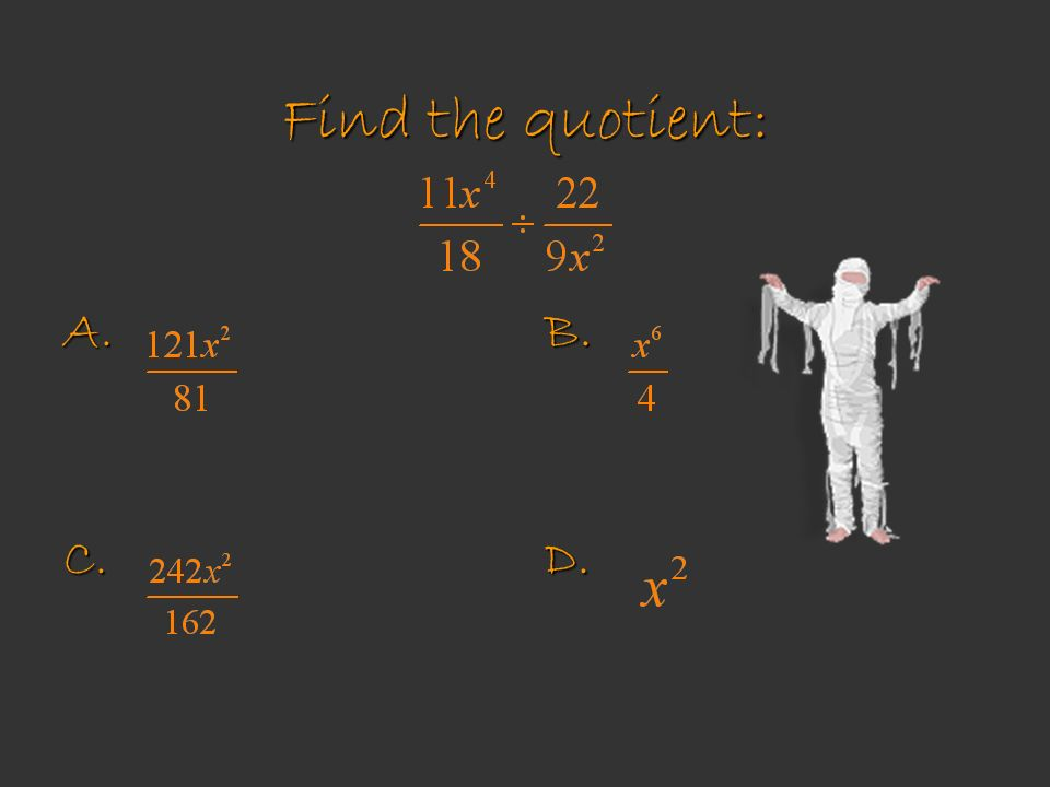 Find the quotient: A. C. B. D.