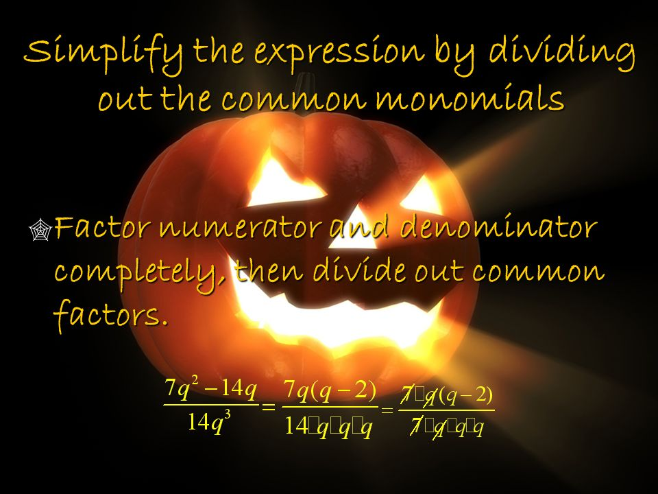 Simplify the expression by dividing out the common monomials