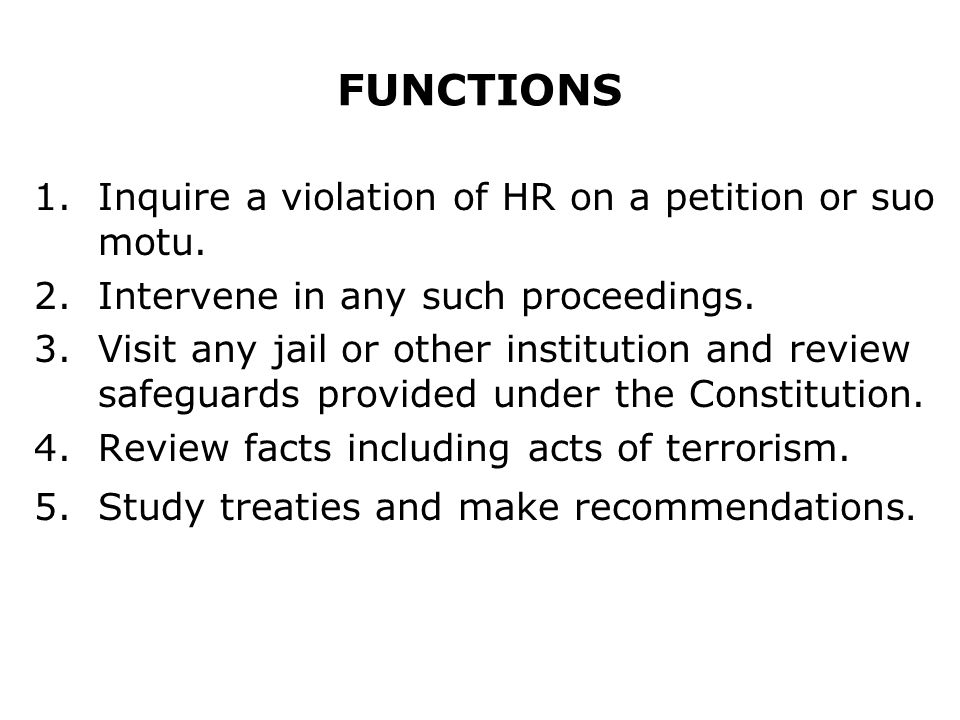 FUNCTIONS Inquire a violation of HR on a petition or suo motu.