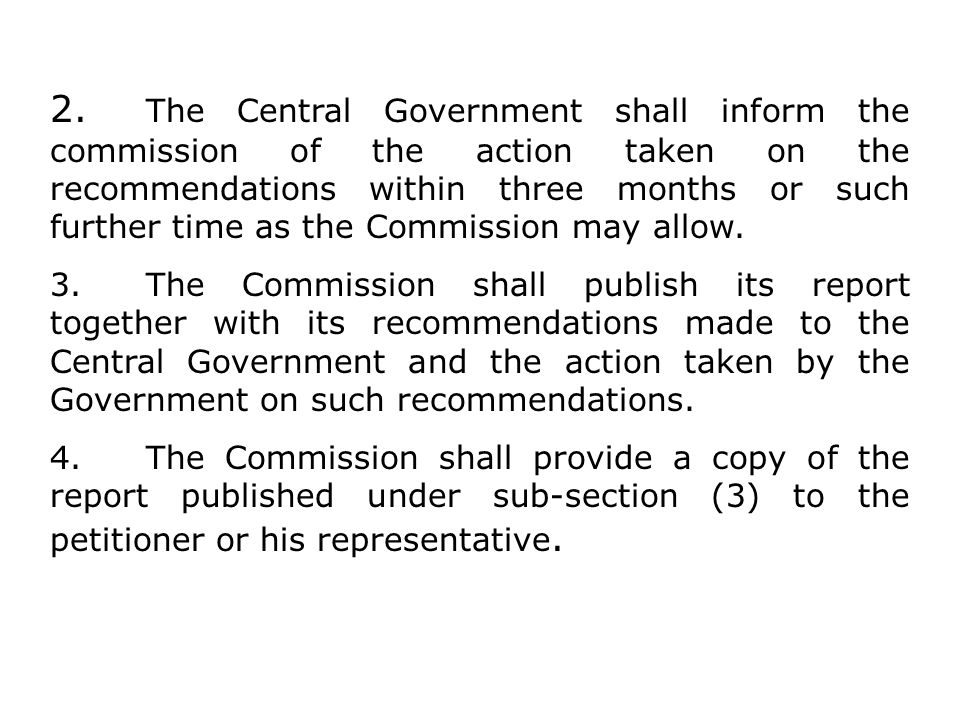 2. The Central Government shall inform the commission of the action taken on the recommendations within three months or such further time as the Commission may allow.