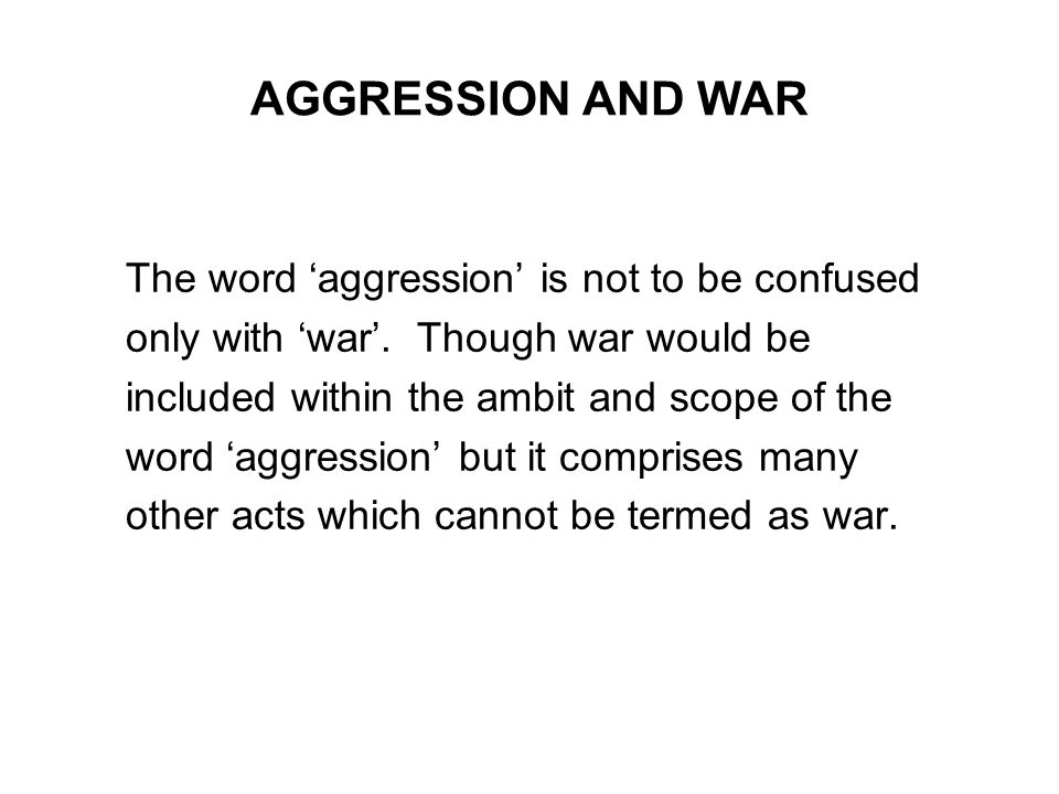 AGGRESSION AND WAR The word 'aggression' is not to be confused