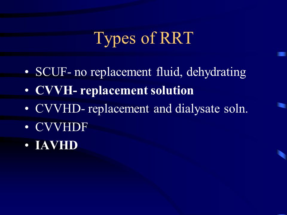 Types of RRT SCUF- no replacement fluid, dehydrating