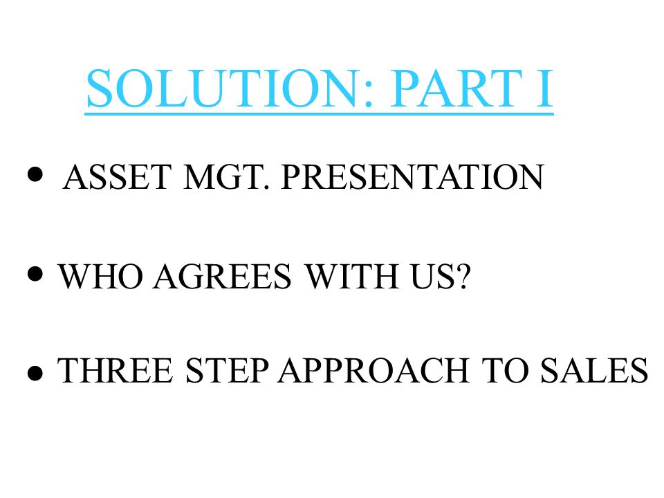 · · · SOLUTION: PART I ASSET MGT. PRESENTATION WHO AGREES WITH US