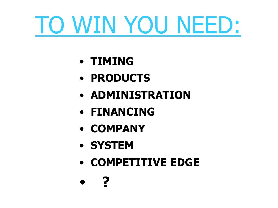 TO WIN YOU NEED: TIMING PRODUCTS ADMINISTRATION FINANCING COMPANY