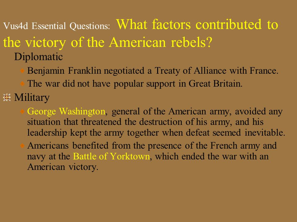 Vus4d Essential Questions: What factors contributed to the victory of the American rebels