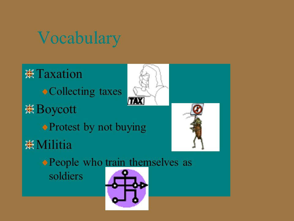 Vocabulary Taxation Boycott Militia Collecting taxes