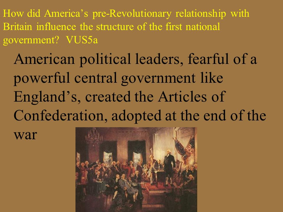 How did America's pre-Revolutionary relationship with Britain influence the structure of the first national government VUS5a