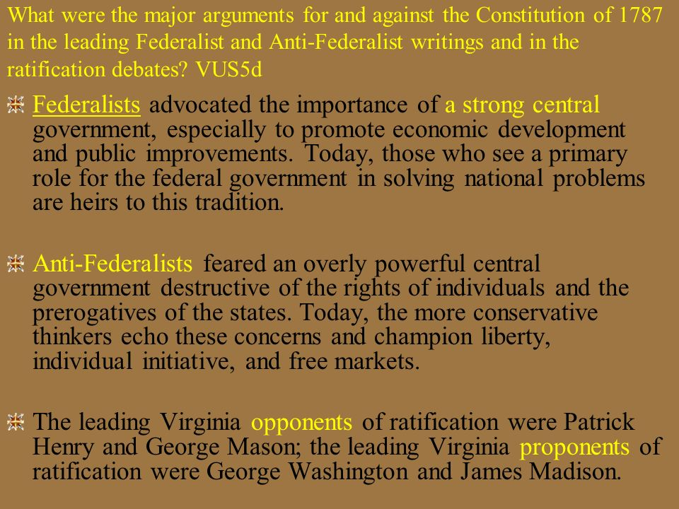 What were the major arguments for and against the Constitution of 1787 in the leading Federalist and Anti-Federalist writings and in the ratification debates VUS5d
