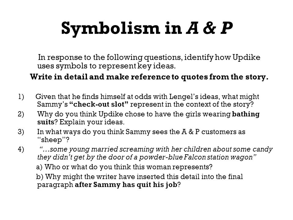 Symbolism in A & P In response to the following questions, identify how Updike uses symbols to represent key ideas.