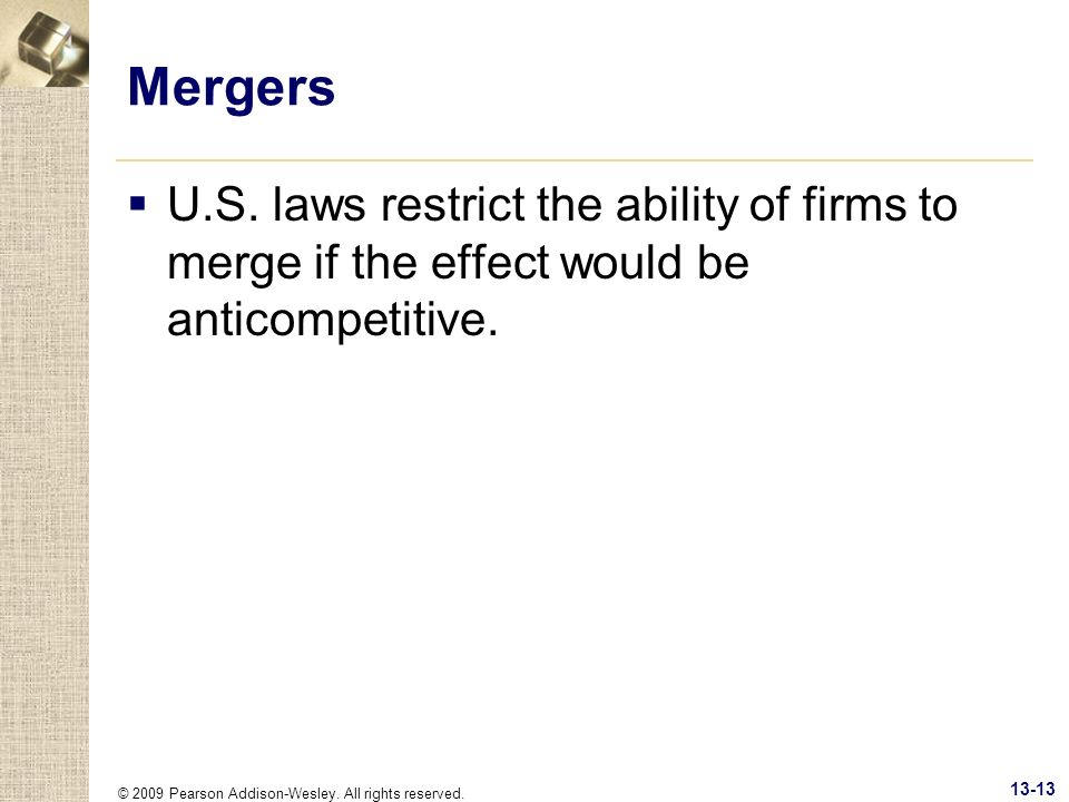 Mergers U.S. laws restrict the ability of firms to merge if the effect would be anticompetitive.