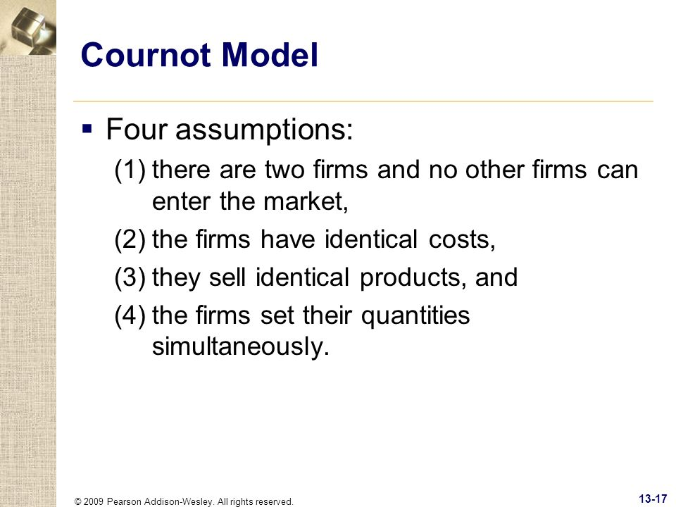 Cournot Model Four assumptions: