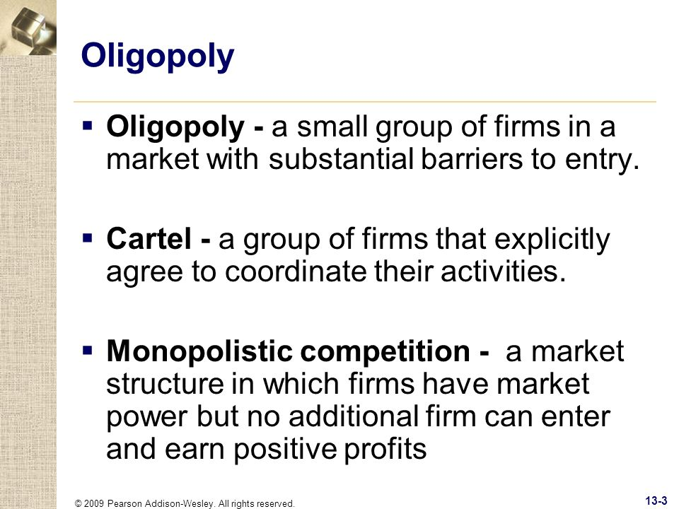 Oligopoly Oligopoly - a small group of firms in a market with substantial barriers to entry.