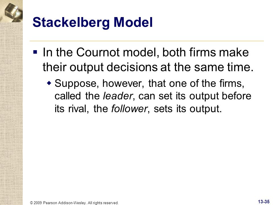 Stackelberg Model In the Cournot model, both firms make their output decisions at the same time.