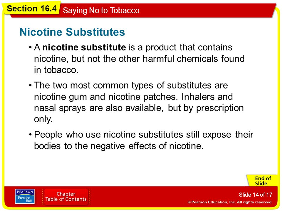 Nicotine Substitutes A nicotine substitute is a product that contains nicotine, but not the other harmful chemicals found in tobacco.