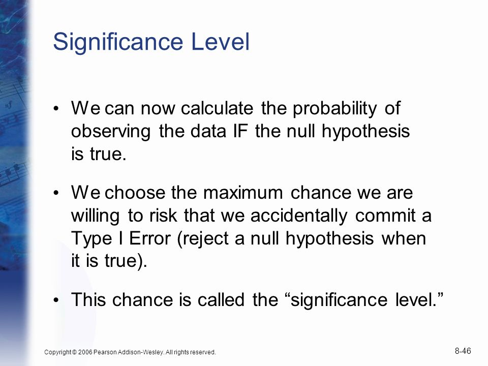 Significance Level We can now calculate the probability of observing the data IF the null hypothesis is true.