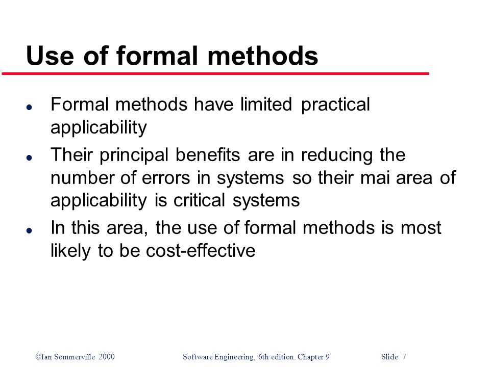 Use of formal methods Formal methods have limited practical applicability.