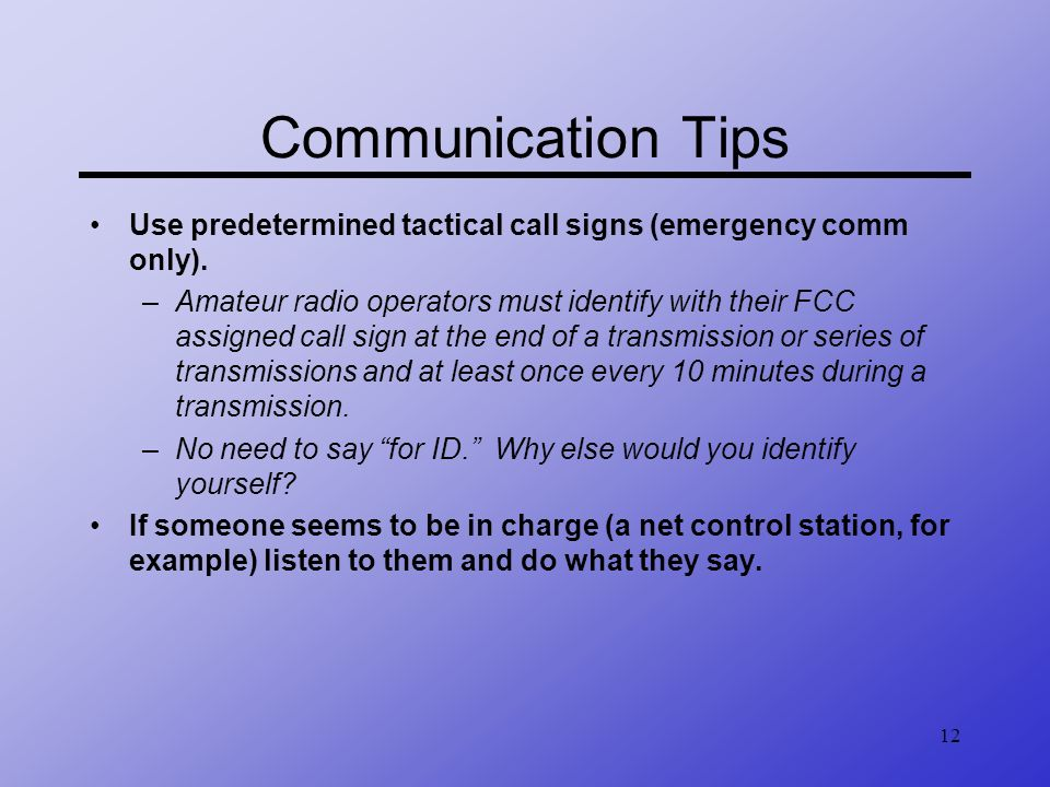 Communication Tips Use predetermined tactical call signs (emergency comm only).
