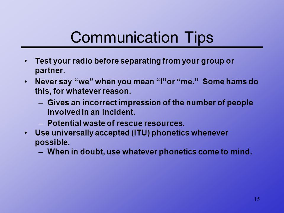 Communication Tips Test your radio before separating from your group or partner.