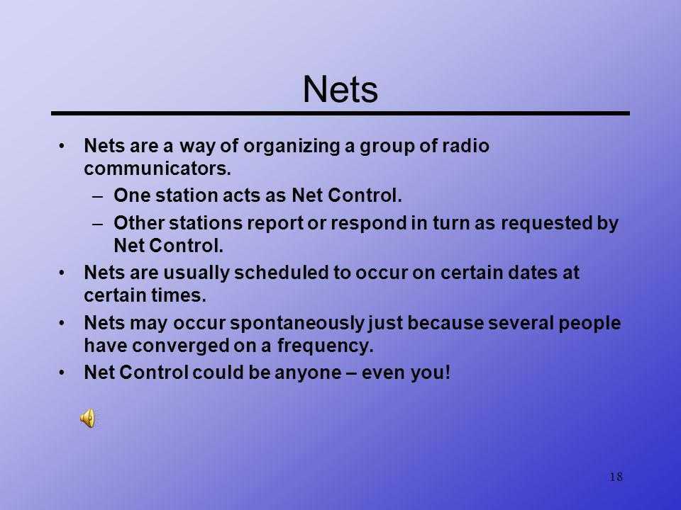 Nets Nets are a way of organizing a group of radio communicators.