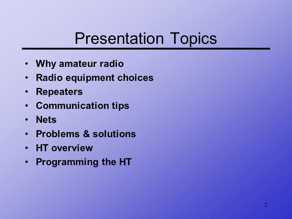 Presentation Topics Why amateur radio Radio equipment choices
