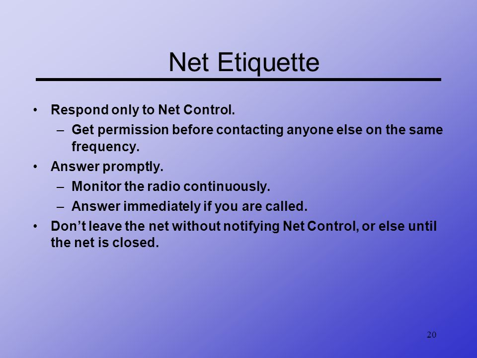 Net Etiquette Respond only to Net Control.