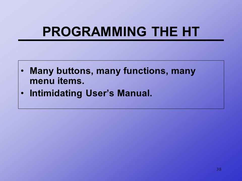 PROGRAMMING THE HT Many buttons, many functions, many menu items.
