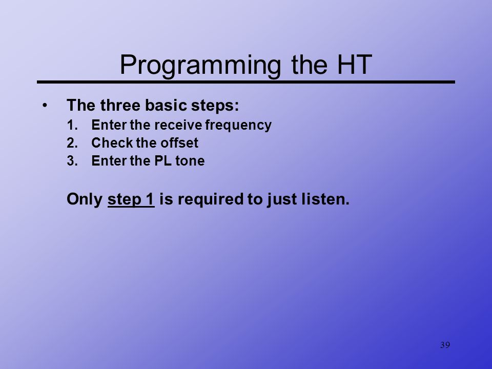 Programming the HT The three basic steps: