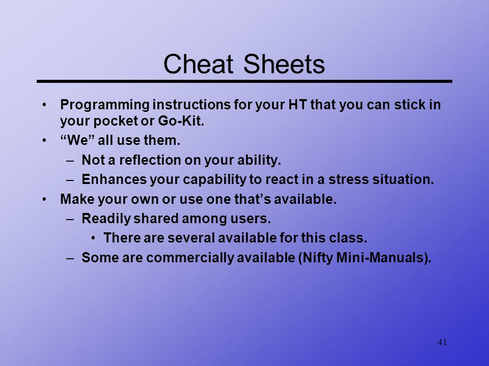 Cheat Sheets Programming instructions for your HT that you can stick in your pocket or Go-Kit. We all use them.
