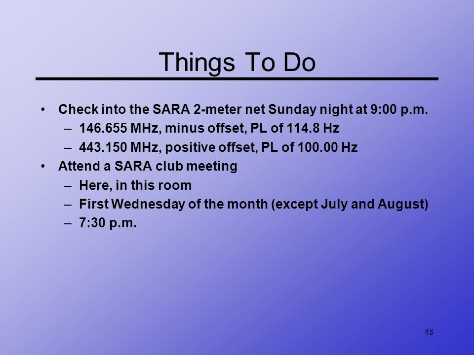 Things To Do Check into the SARA 2-meter net Sunday night at 9:00 p.m.