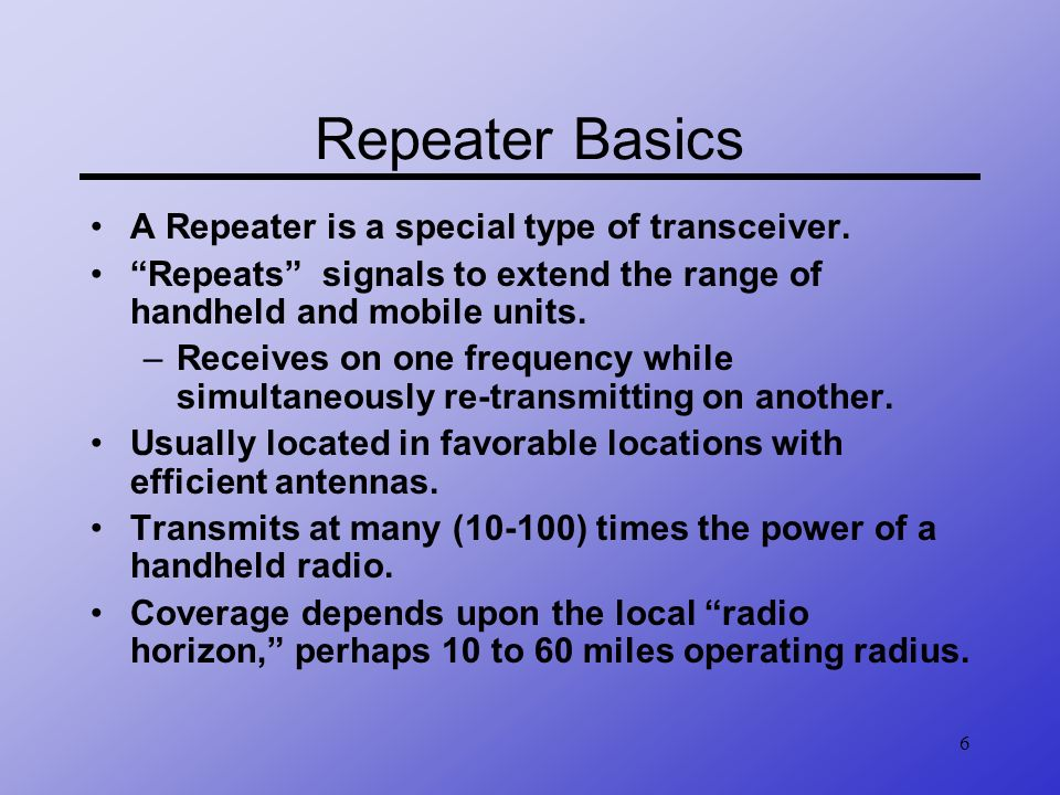 Repeater Basics A Repeater is a special type of transceiver.