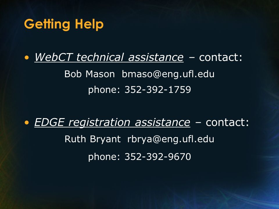 Getting Help WebCT technical assistance – contact: